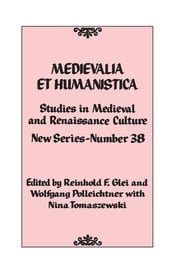 Medievalia et Humanistica, No. 38 - Studies in Medieval and Renaissance Culture: New Series ebook by Reinhold F. Glei,Wolfgang Polleichtner,Nina Tomaszewski
