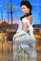 An Inconceivable Deception, Book Four, Defiant Hearts Series ebook by Sydney Jane Baily