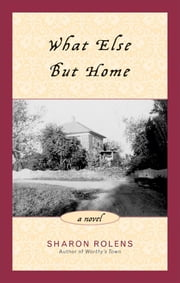 What Else But Home - A Novel ebook by Sharon Rolens