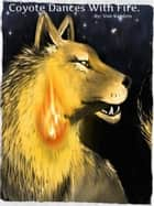 Coyote Dances With Fire. ebook by Von Kambro