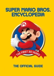 Super Mario Encyclopedia: The Official Guide to the First 30 Years ebook by Nintendo