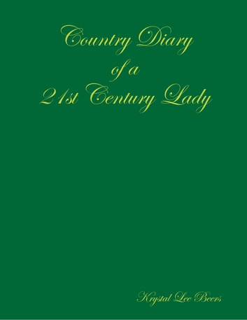 Country Diary of a 21st Century Lady ebook by Krystal Lee Beers