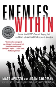Enemies Within - Inside the NYPD's Secret Spying Unit and bin Laden's Final Plot Against America ebook by Matt Apuzzo,Adam Goldman