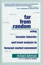 Far from Random - Using Investor Behavior and Trend Analysis to Forecast Market Movement ebook by Richard Lehman, Lawrence G. McMillan