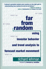 Far from Random - Using Investor Behavior and Trend Analysis to Forecast Market Movement ebook by Richard Lehman,Lawrence G. McMillan