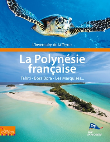 L'inventaire de la Terre : La Polynésie - The Explorers Network ebook by Les Explorers