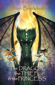 The Dragon, the Thief & the Princess ebook by Gillian Bradshaw