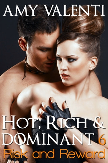 Hot, Rich and Dominant 6 - Risk and Reward ebook by Amy Valenti