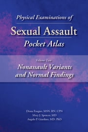 Physical Examinations of Sexual Assault Pocket Atlas, Volume Two: Nonassault Variants and Normal Findings ebook by Diana Faugno MSN, RN, CPN,...