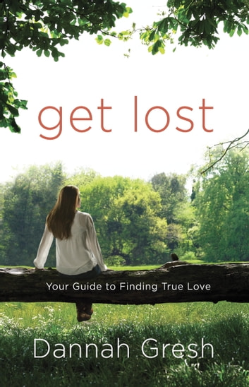 Get Lost - Your Guide to Finding True Love ebook by Dannah Gresh