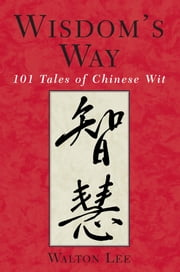 Wisdom's Way - 101 tales of Chinese Wit ebook by Walton Lee