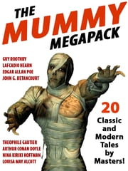 The Mummy Megapack - 20 Modern and Classic Tales ebook by Nina Kiriki Hoffman,Arthur Conan Doyle
