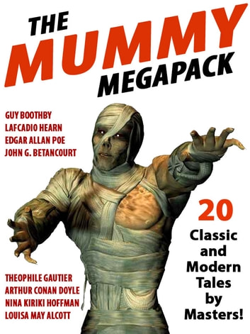 The Mummy MEGAPACK® - 20 Modern and Classic Tales ebook by Nina Kiriki Hoffman,Arthur Conan Doyle,John Gregory Betancourt,Louisa May Alcott,Lafcadio Hearn