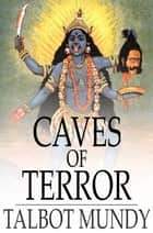 Caves of Terror - The Gray Mahatma ebook by Talbot Mundy