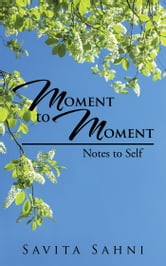 Moment to Moment - Notes to Self ebook by Savita Sahni
