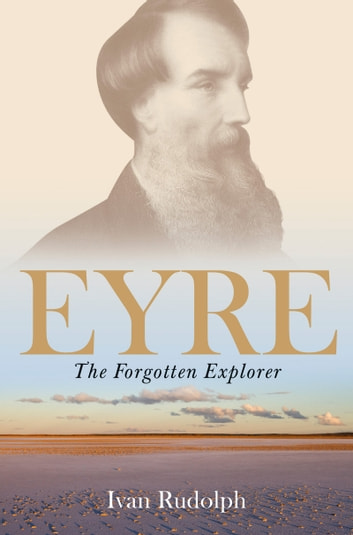 Eyre - the Forgotten Explorer ebook by Ivan Rudolph