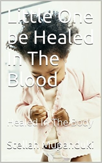 Little One Healed In The Blood ebook by Stellah Mupanduki