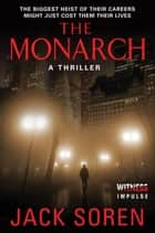 The Monarch - A Thriller ebook by Jack Soren