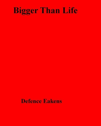 Bigger Than Life ebook by Defence Eakens