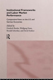 Institutional Frameworks and Labor Market Performance - Comparative Views on the US and German Economies ebook by Friedrich Buttler,Wolfgang Franz,Ronald Schettkat,David Soskice