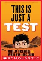 This Is Just a Test ebook by Madelyn Rosenberg, Wendy Wan-Long Shang