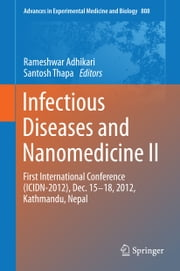 Infectious Diseases and Nanomedicine II - First International Conference (ICIDN – 2012), Dec. 15-18, 2012, Kathmandu, Nepal ebook by Rameshwar Adhikari,Santosh Thapa