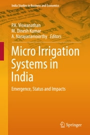Micro Irrigation Systems in India - Emergence, Status and Impacts ebook by P. K. Viswanathan,M. Dinesh Kumar,A. Narayanamoorthy