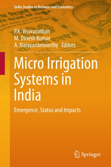 Micro Irrigation Systems in India - Emergence, Status and Impacts 電子書 by