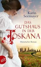 Das Gutshaus in der Toskana - Historischer Roman ebook by Karin Seemayer