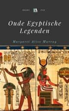 Oude Egyptische Legenden ebook by Margaret Alice Murray