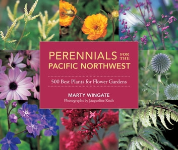 Perennials for the Pacific Northwest - 500 Best Plants for Flower Gardens ebook by Marty Wingate