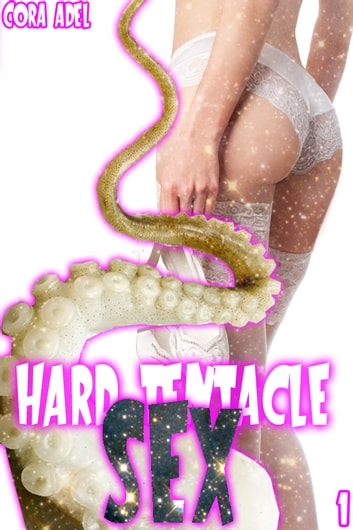 Hard Tentacle Sex Collection 1 ebook by Cora Adel