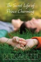 The Secret Life of Prince Charming ebook by Deb Caletti