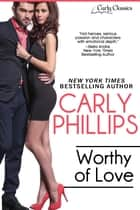 Worthy of Love ebook by Carly Phillips
