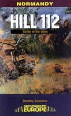 Hill 112 - The Battle of the Odon ebook by Tim Saunders