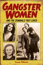 Gangster Women - And the Criminals They Loved ebook by Susan McNicoll