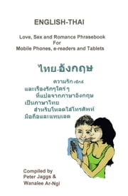 ENGLISH-THAI - Love, Sex and Romance Phrasebook ebook by Peter Jaggs,Wanalee Ar-Ngi