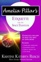 Amelia Pillar's Etiquette for the Space Traveler ebook by Kristine Kathryn Rusch