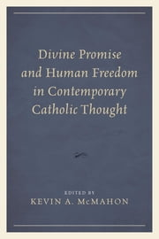 Divine Promise and Human Freedom in Contemporary Catholic Thought ebook by Kevin A. McMahon, S. Joseph T. J. Lienhard, S. David J. Meconi,...