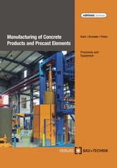 Manufacturing of Concrete Products and Precast Elements - Processes and Equipment ebook by Helmut Kuch,Jörg-Henry Schwabe,Ulrich Palzer