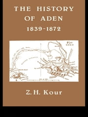 The History of Aden ebook by Dr Z H Kour,Z.H. Kour