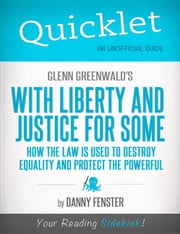 Quicklet on Glenn Greenwald's With Liberty and Justice for Some (CliffNotes-like Summary) ebook by Danny  Fenster