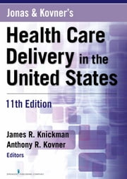 Jonas and Kovner's Health Care Delivery in the United States, 11th Edition ebook by James R. Knickman, PhD,Anthony R. Kovner, PhD