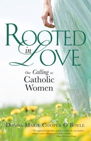 Rooted in Love - Our Calling as Catholic Women ebook by Donna-Marie Cooper O'Boyle