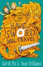 Have Sword, Will Travel - Magic, Dragons and Knights ebook by Garth Nix, Sean Williams