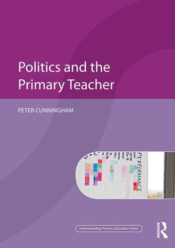 Politics and the Primary Teacher ebook by Peter Cunningham