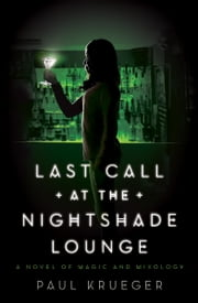 Last Call at the Nightshade Lounge - A Novel ebook by Paul Krueger