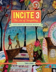 Incite 3 - The Art Of Storytelling - The Best of Mixed Media ebook by Tonia Jenny