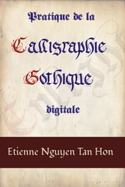 Pratique de la Calligraphie Gothique Digitale ebook by Etienne Nguyen Tan Hon
