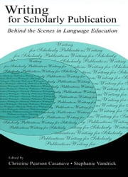 Writing for Scholarly Publication - Behind the Scenes in Language Education ebook by Christine Pears Casanave,Stephanie Vandrick